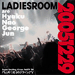 20051229 ~LADIESROOM are Hyaku Nao George Jun~